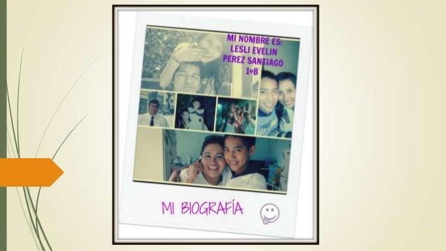 Mi nombre es Lesli Evelin Pérez Santiago nací en la ciudad de México (D.F) el 21 de Febrero de 1994, mi mamá se llama Aman...