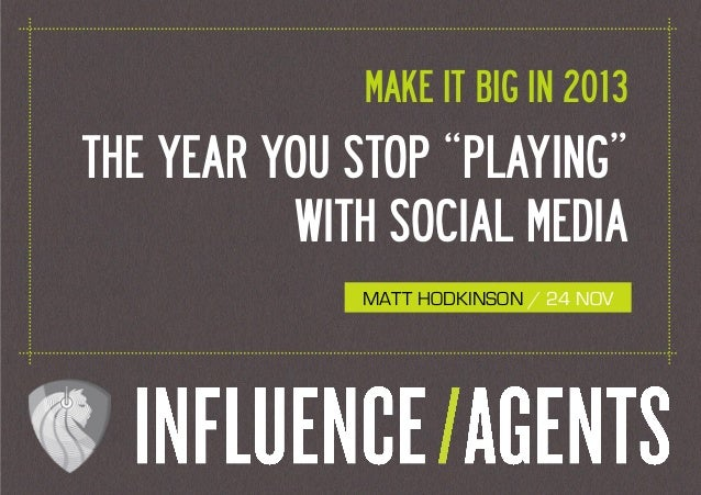 "SLIDE 1                          MAKE IT BIG IN 2013THE YEAR YOU STOP ""PLAYING""          WITH SOCIAL MEDIA                ..."