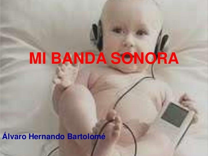 MI BANDA SONORA<br />Álvaro Hernando Bartolomé<br />