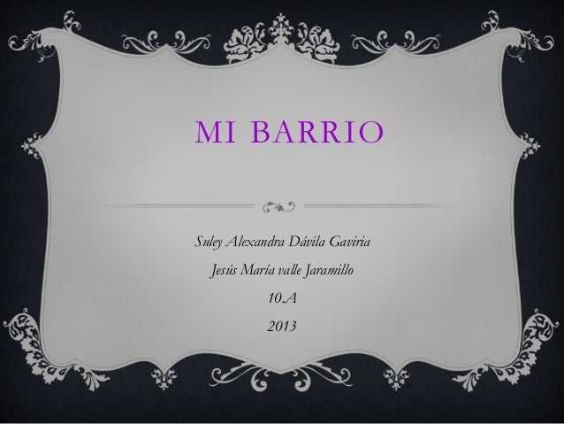 MI BARRIOSuley Alexandra Dávila GaviriaJesús María valle Jaramillo10.A2013