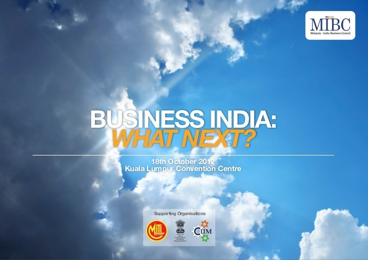 BUSINESS INDIA: WHAT NEXT?         18th October 2012  Kuala Lumpur Convention Centre         Supporting Organisations