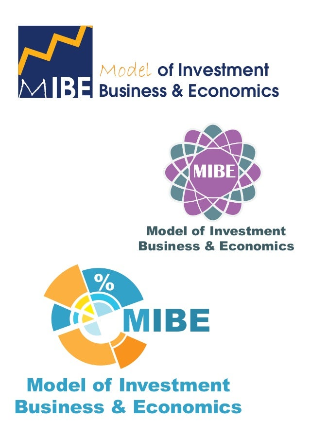 Model of Investment Business & EconomicsMIBE Model of Investment Business & Economics MIBE % Model of Investment Business ...