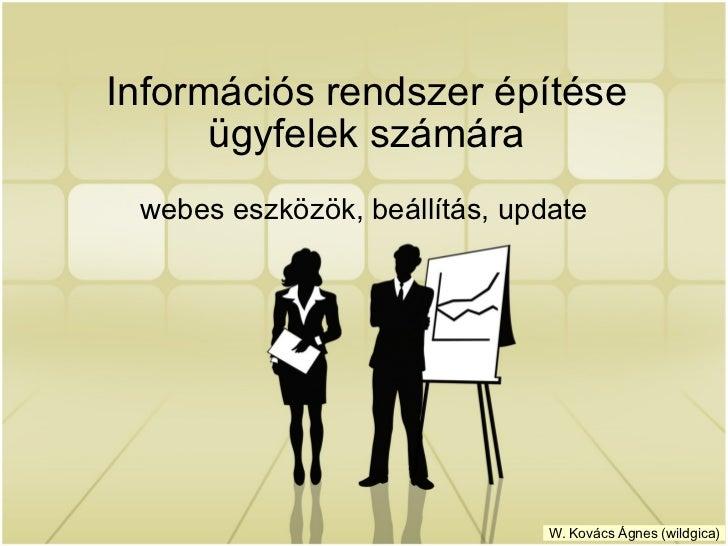 webes eszközök, beállítás, update Információs rendszer építése ügyfelek számára W. Kovács Ágnes (wildgica)