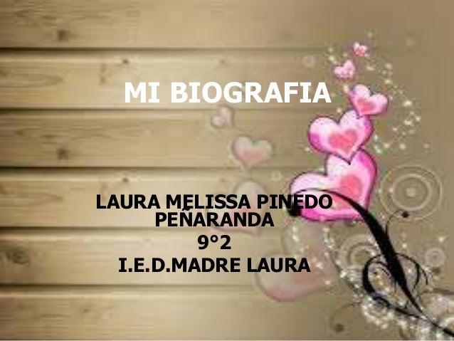 MI BIOGRAFIALAURA MELISSA PINEDO      PEÑARANDA          9°2  I.E.D.MADRE LAURA
