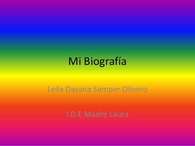 Mi BiografíaLeila Dayana Samper Olivero     I.D.E Madre Laura