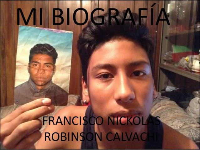 MI BIOGRAFÍA  FRANCISCO NICKOLAS  ROBINSON CALVACHI