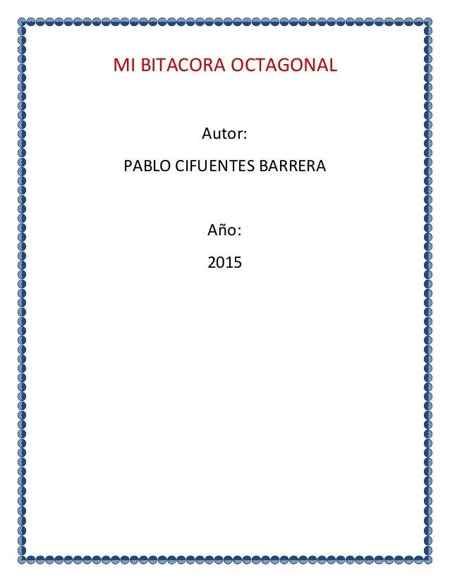 MI BITACORA OCTAGONAL Autor: PABLO CIFUENTES BARRERA Año: 2015