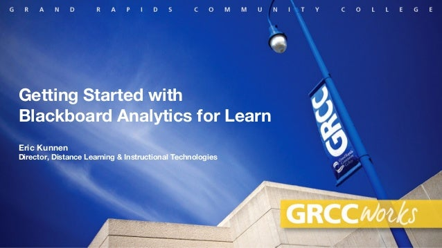 Getting Started withBlackboard Analytics for LearnEric KunnenDirector, Distance Learning & Instructional Technologies