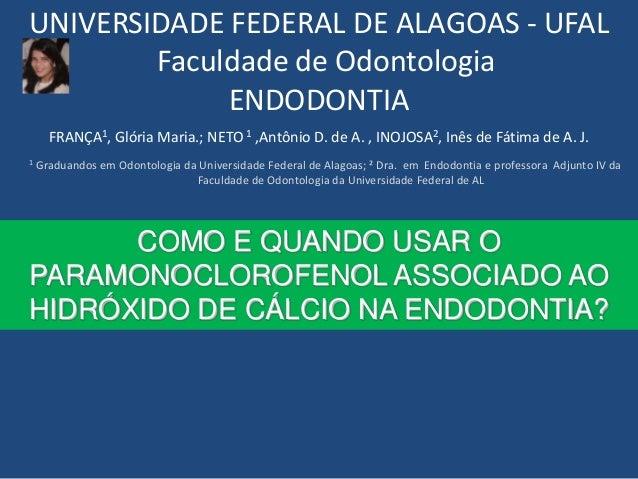 UNIVERSIDADE FEDERAL DE ALAGOAS - UFAL        Faculdade de Odontologia             ENDODONTIA      FRANÇA1, Glória Maria.;...