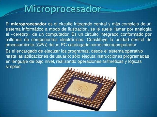 El microprocesador es el circuito integrado central y más complejo de un sistema informático a modo de ilustración, se le ...