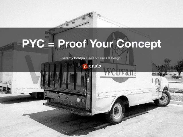 Jeremy Goldyn, Head of Lean UX Design PYC = Proof Your Concept
