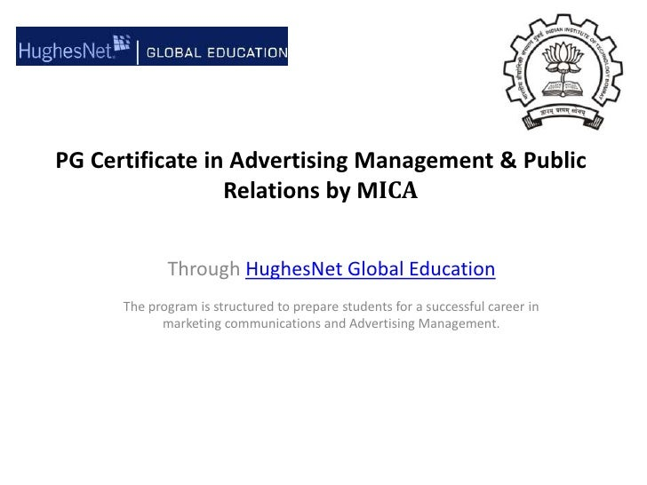PG Certificate in Advertising Management & Public Relations by MICA<br />Through HughesNet Global Education<br />The progr...