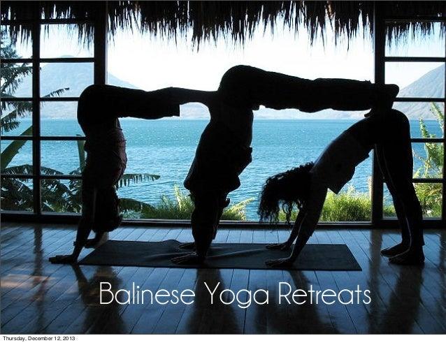 Balinese Yoga Retreats Thursday, December 12, 2013