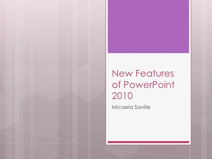 New Features of PowerPoint 2010<br />Micaela Saville <br />