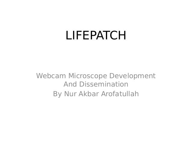 LIFEPATCH Webcam Microscope Development And Dissemination By Nur Akbar Arofatullah