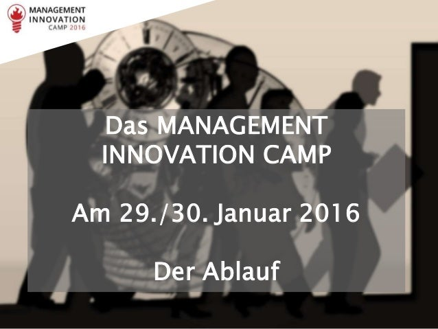 Das MANAGEMENT INNOVATION CAMP Am 29./30. Januar 2016 Der Ablauf