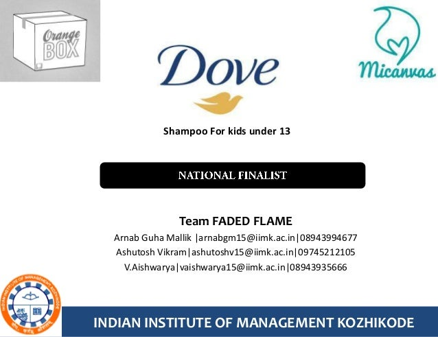 Shampoo For kids under 13               Team FADED FLAME  Arnab Guha Mallik |arnabgm15@iimk.ac.in|08943994677  Ashutosh Vi...