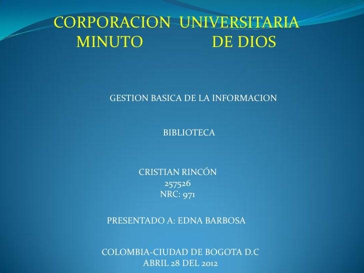 CORPORACION UNIVERSITARIA  MINUTO       DE DIOS     GESTION BASICA DE LA INFORMACION               BIBLIOTECA          CRI...