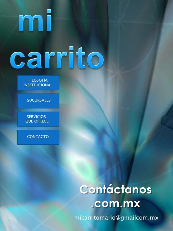 mi carrito    <br />FILOSOFÍA<br />INSTITUCIONAL<br />SUCURSALES<br />SERVICIOS <br />QUE OFRECE<br />CONTACTO<br />Contá...