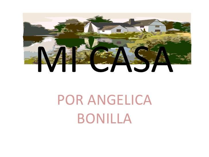 MI CASA<br />POR ANGELICA BONILLA<br />