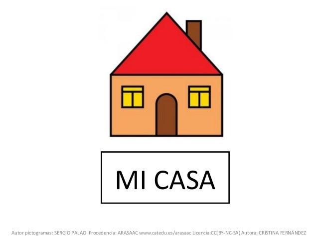 MI CASAAutor pictogramas: SERGIO PALAO Procedencia: ARASAAC www.catedu.es/arasaac Licencia:CC(BY-NC-SA) Autora: CRISTINA F...