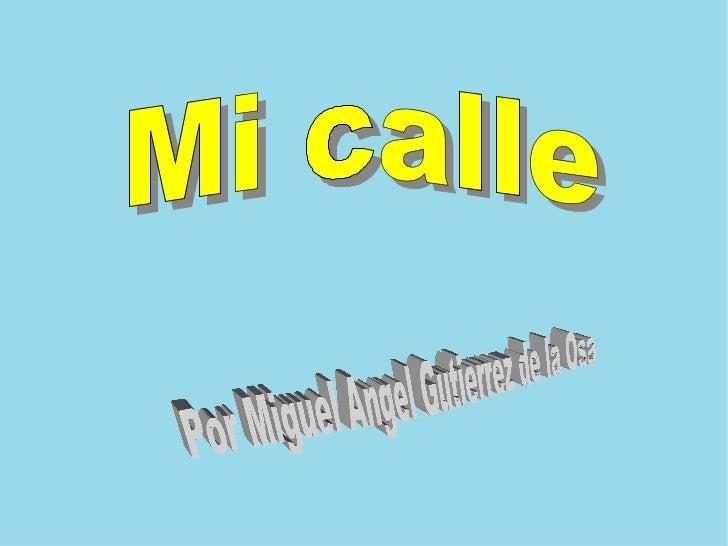 Mi calle Por Miguel Angel Gutierrez de la Osa