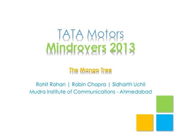 TATA Motors Mindrovers 2013 The Mango Tree Rohit Rohan   Robin Chopra   Sidharth Uchil Mudra Institute of Communications -...