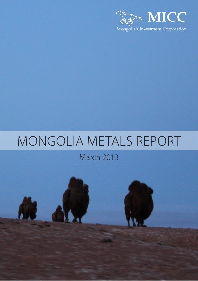 Mongolia's Investment Corporation  MONGOLIA METALS REPORT March 2013