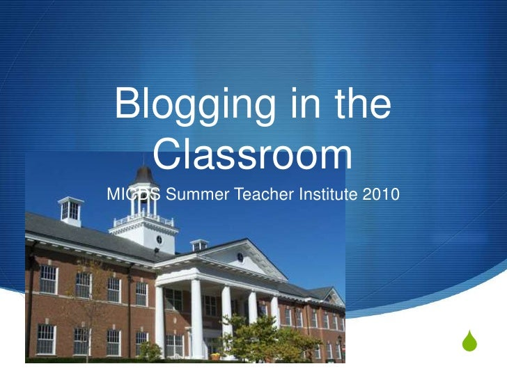Blogging in the Classroom<br />MICDS Summer Teacher Institute 2010<br />