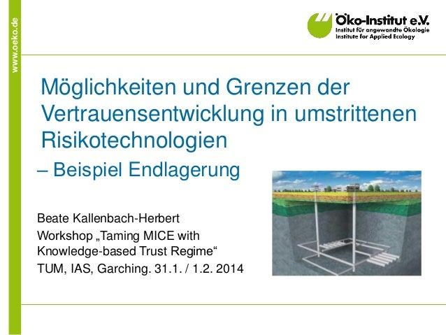 www.oeko.de Möglichkeiten und Grenzen der Vertrauensentwicklung in umstrittenen Risikotechnologien ‒ Beispiel Endlagerung ...