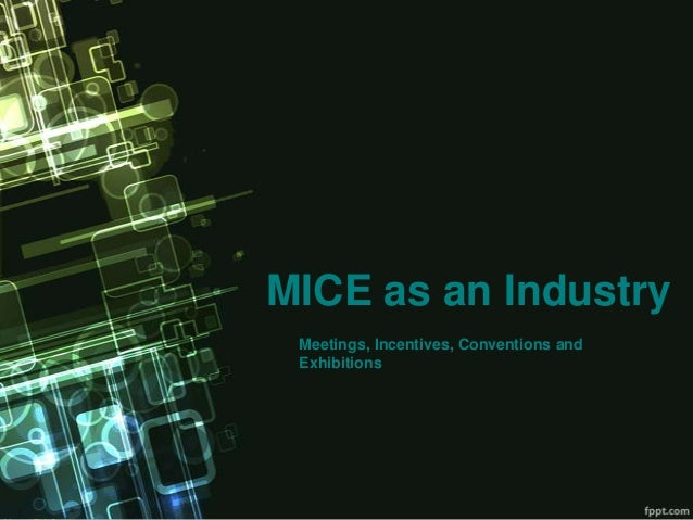 MICE as an Industry Meetings, Incentives, Conventions and Exhibitions