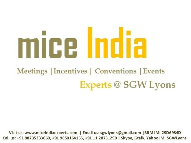 Visit us: www.miceindiaexperts.com | Email us: sgwlyons@gmail.com |BBM IM: 29D6984DCall us: +91 98735333669, +91 965016415...