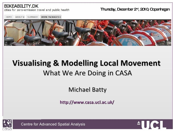 Visualising & Modelling Local Movement  What We Are Doing in CASA Michael Batty http://www.casa.ucl.ac.uk/   Thursday, Dec...