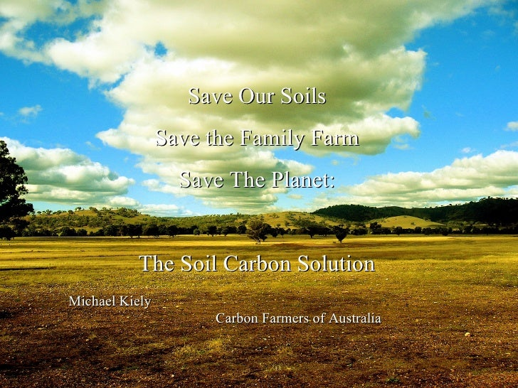Michael Kiely  Carbon Farmers of Australia Save Our Soils Save the Family Farm Save The Planet: The Soil Carbon Solution