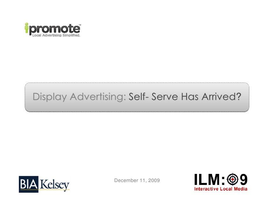 Display Advertising: Self- Serve Has Arrived?                      December 11, 2009