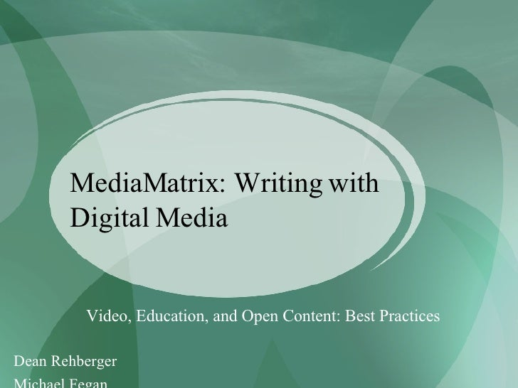 MediaMatrix: Writing with Digital Media Video, Education, and Open Content: Best Practices Dean Rehberger  Michael Fegan