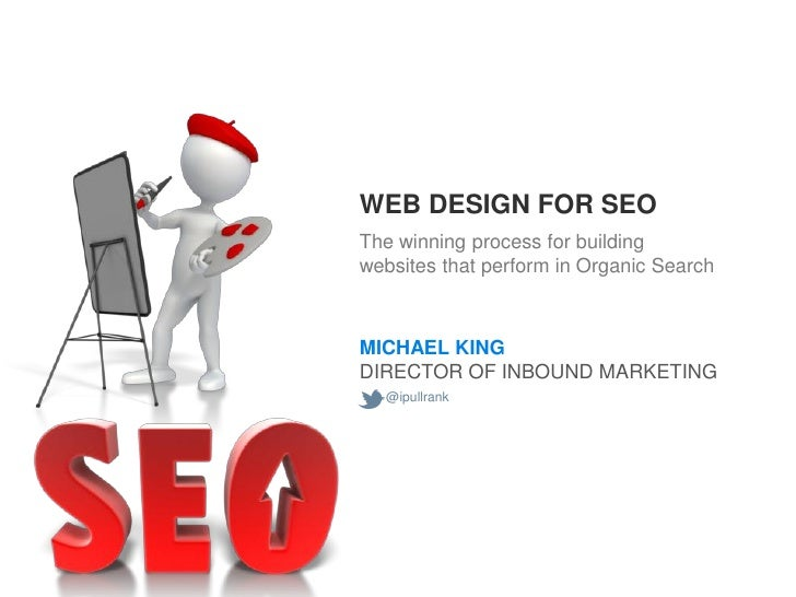 WEB DESIGN FOR SEOThe winning process for buildingwebsites that perform in Organic SearchMICHAEL KINGDIRECTOR OF INBOUND M...
