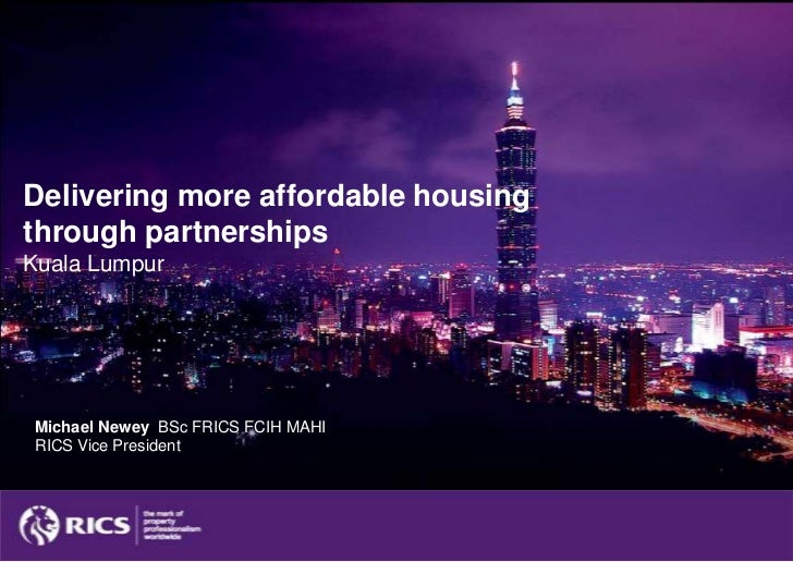 Delivering more affordable housing through partnershipsKuala Lumpur<br />Michael Newey  BSc FRICS FCIH MAHI<br />RICS Vice...