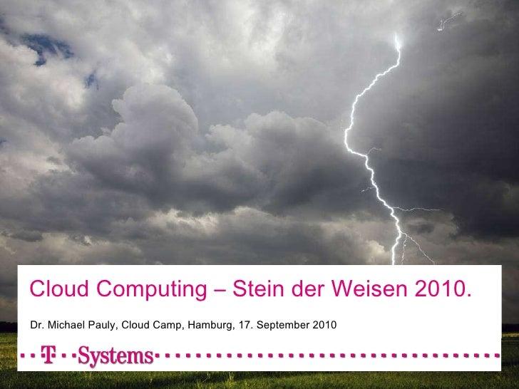 Cloud Computing – Stein der Weisen 2010. Dr. Michael Pauly, Cloud Camp, Hamburg, 17. September 2010