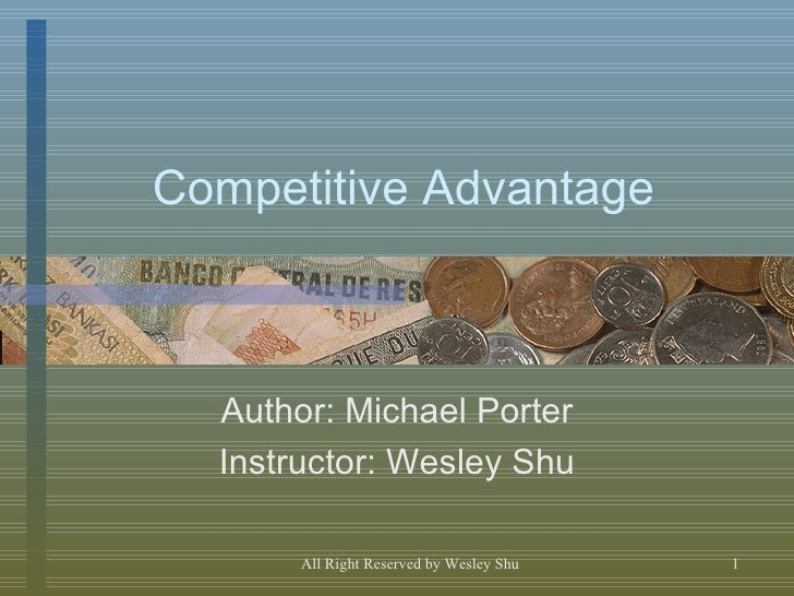 Competitive Advantage Author: Michael Porter Instructor: Wesley Shu