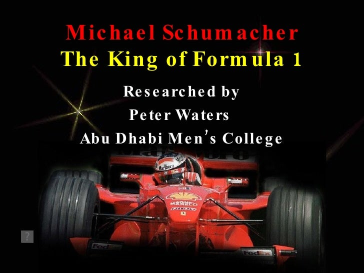 Michael Schumacher The King of Formula 1 Researched by Peter Waters  Abu Dhabi Men's College