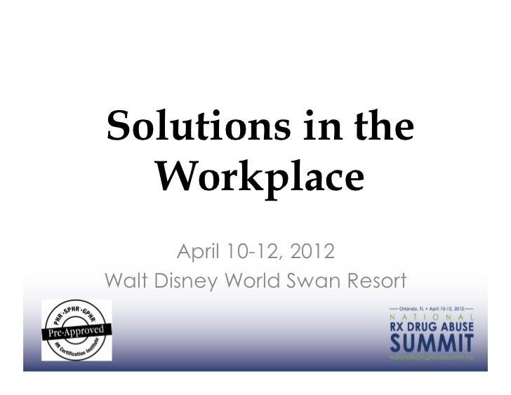 Solutions in the  Workplace       April 10-12, 2012Walt Disney World Swan Resort