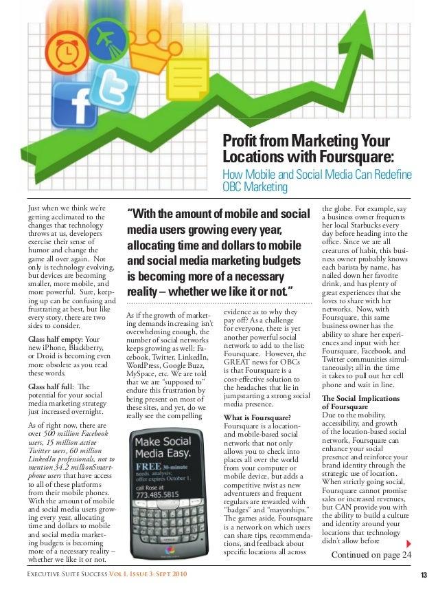 13Executive Suite Success Vol I, Issue 3: Sept 2010 ProfitfromMarketingYour LocationswithFoursquare: HowMobileandSocialMedi...