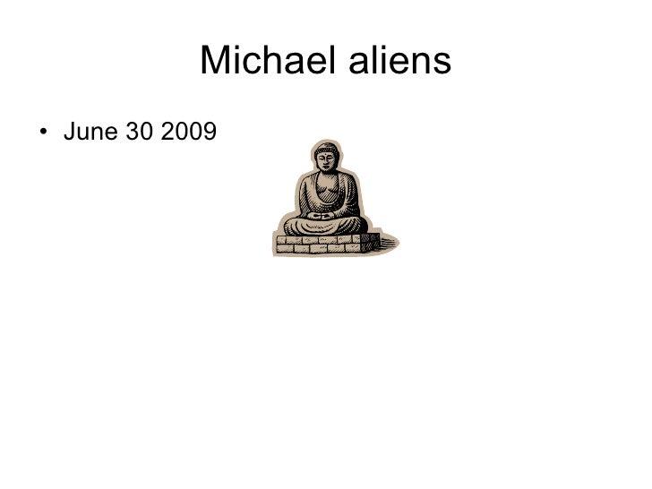 Michael aliens • June 30 2009
