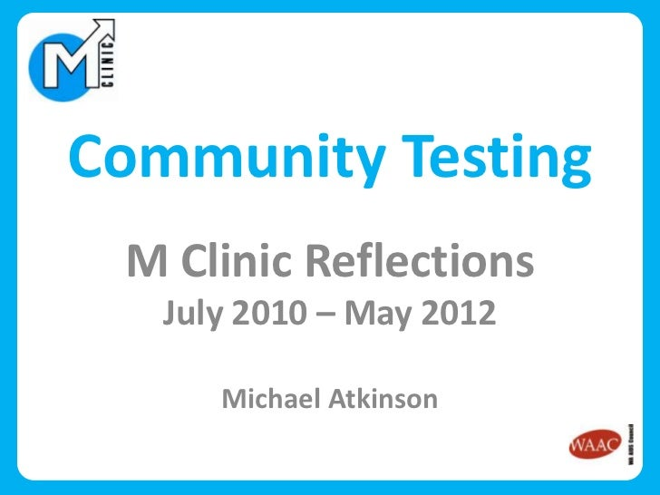 Community Testing M Clinic Reflections   July 2010 – May 2012      Michael Atkinson