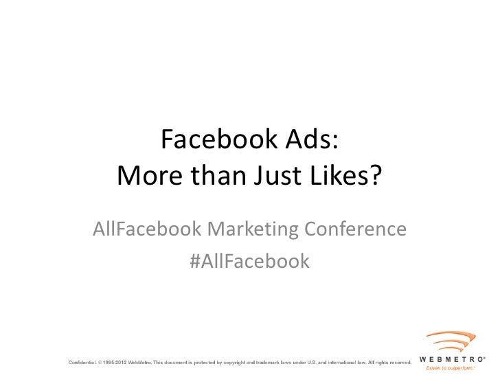 Facebook Ads:  More than Just Likes?AllFacebook Marketing Conference          #AllFacebook