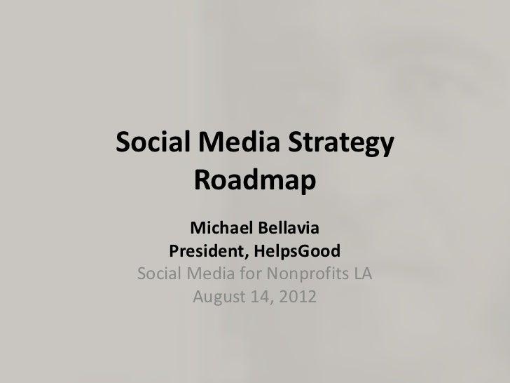 Social Media Strategy      Roadmap        Michael Bellavia     President, HelpsGood Social Media for Nonprofits LA        ...