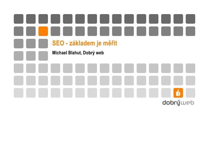 SEO - základem je měřit Michael Blahut, Dobrý web