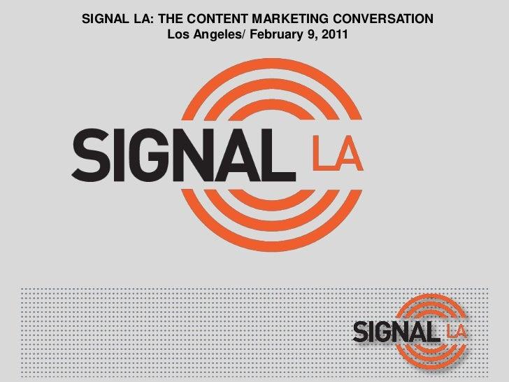 SIGNAL LA: THE CONTENT MARKETING CONVERSATION            Los Angeles/ February 9, 2011
