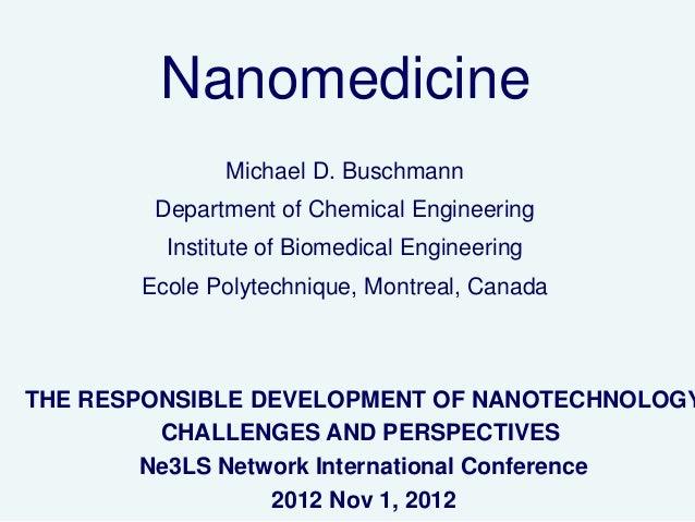 Nanomedicine              Michael D. Buschmann        Department of Chemical Engineering         Institute of Biomedical E...